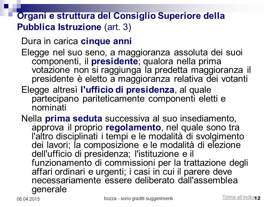 bozza - sono graditi suggerimenti12 06.04.2015 Organi e struttura del Consiglio Superiore della Pubblica Istruzione (art. 3) Dura in carica cinque ann