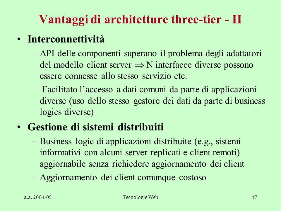 a.a. 2004/05Tecnologie Web46 Vantaggi di architetture three-tier - I Flessibilità e modificabilità di sistemi formati da componenti separate –componen