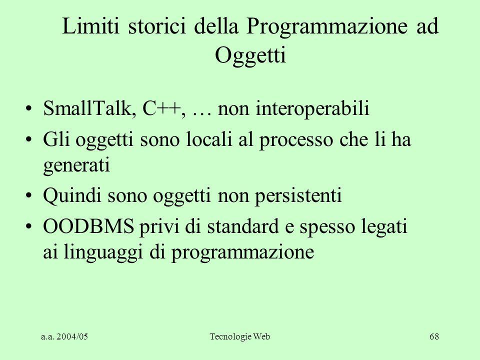 a.a. 2004/05Tecnologie Web67 Approccio ad Oggetti - motivazioni Rende automatici alcuni principi di buona programmazione (modularità, incapsulamento)