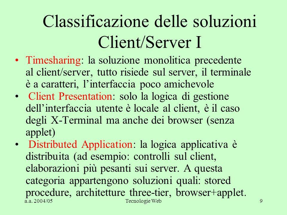 a.a. 2004/05Tecnologie Web8 Allocazione Delle Componenti Un'applicazione può essere suddivisa logicamente in tre parti: – la presentazione che gestisc