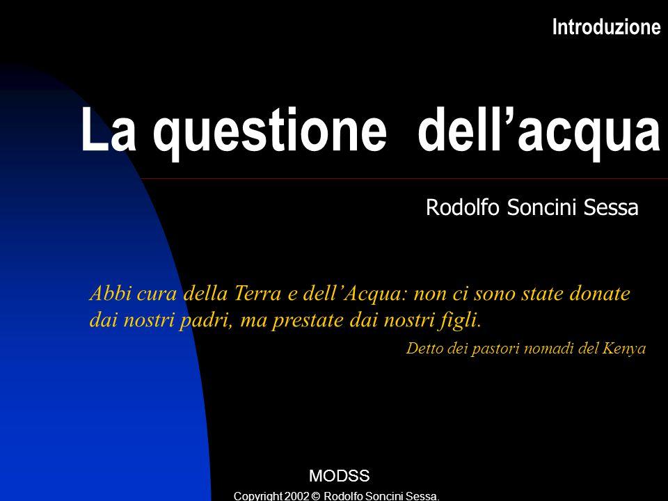 Introduzione La questione dell'acqua Rodolfo Soncini Sessa Abbi cura della Terra e dell'Acqua: non ci sono state donate dai nostri padri, ma prestate