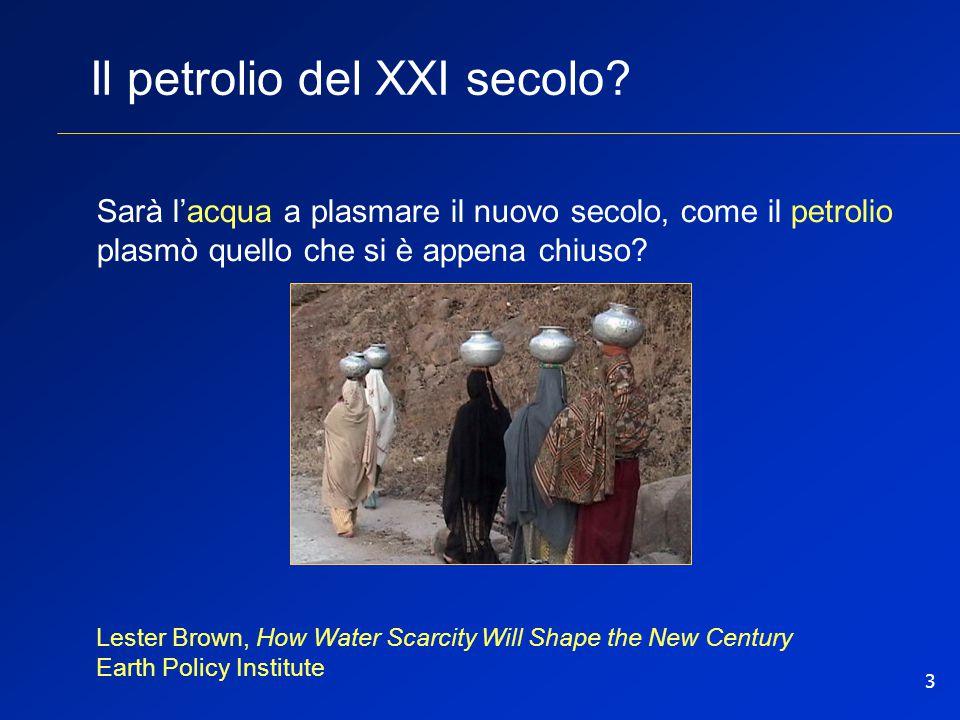 3 Il petrolio del XXI secolo? Sarà l'acqua a plasmare il nuovo secolo, come il petrolio plasmò quello che si è appena chiuso? Lester Brown, How Water