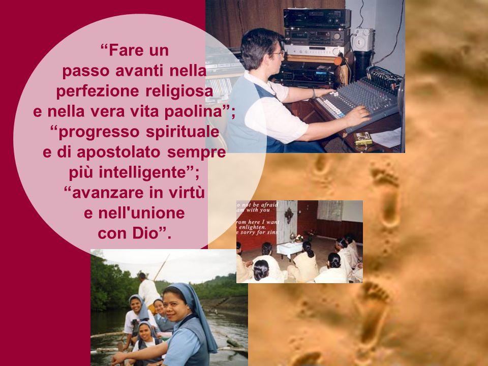 """""""Fare un passo avanti nella perfezione religiosa e nella vera vita paolina""""; """"progresso spirituale e di apostolato sempre più intelligente""""; """"avanzare"""