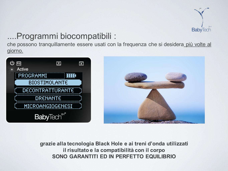 ....Programmi biocompatibili : che possono tranquillamente essere usati con la frequenza che si desidera più volte al giorno. grazie alla tecnologia B
