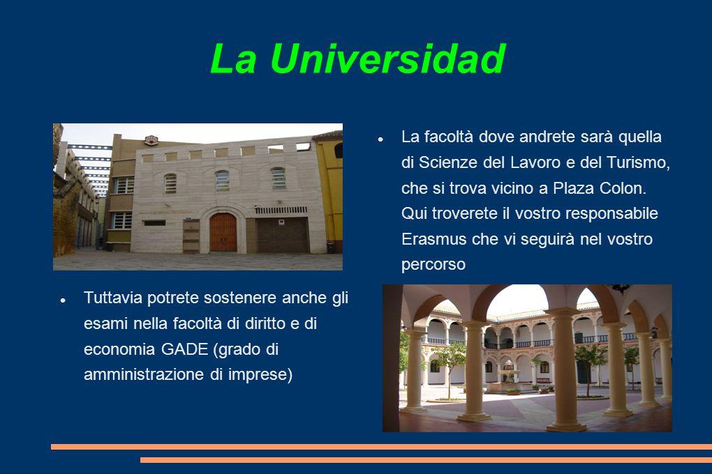 La Universidad La facoltà dove andrete sarà quella di Scienze del Lavoro e del Turismo, che si trova vicino a Plaza Colon.