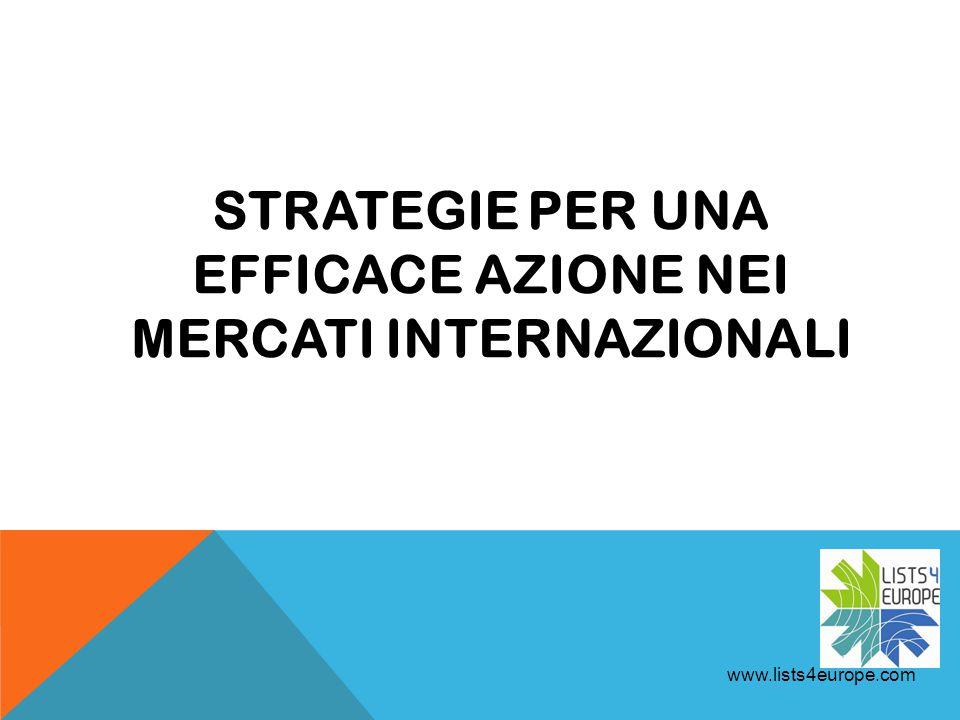 STRATEGIE PER UNA EFFICACE AZIONE NEI MERCATI INTERNAZIONALI www.lists4europe.com