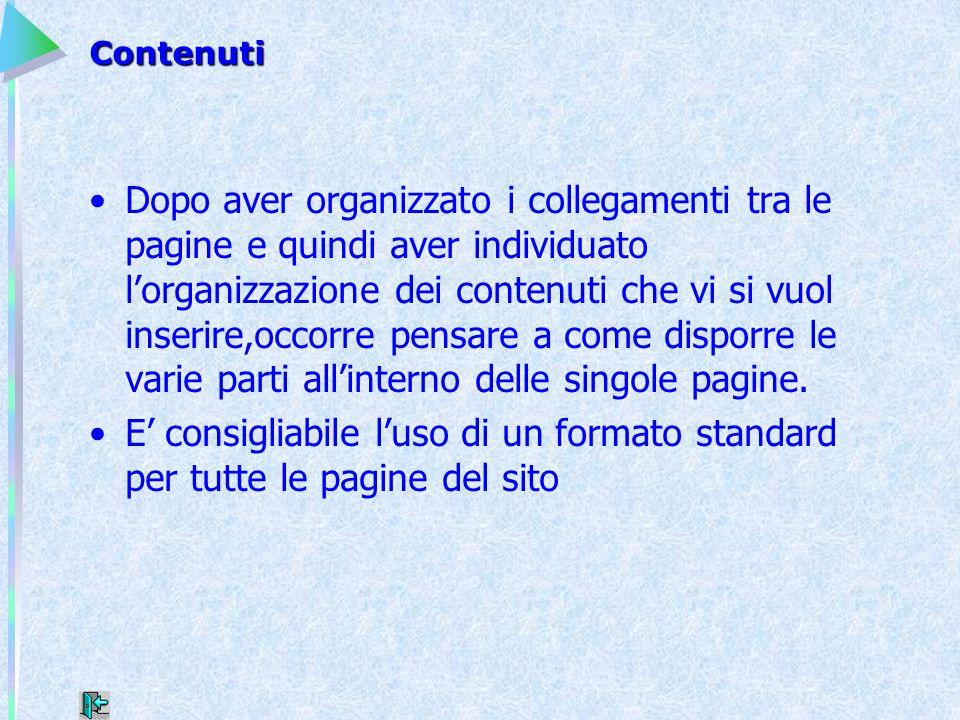 Contenuti Dopo aver organizzato i collegamenti tra le pagine e quindi aver individuato l'organizzazione dei contenuti che vi si vuol inserire,occorre