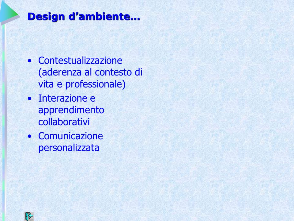 Design d'ambiente… Contestualizzazione (aderenza al contesto di vita e professionale) Interazione e apprendimento collaborativi Comunicazione personal