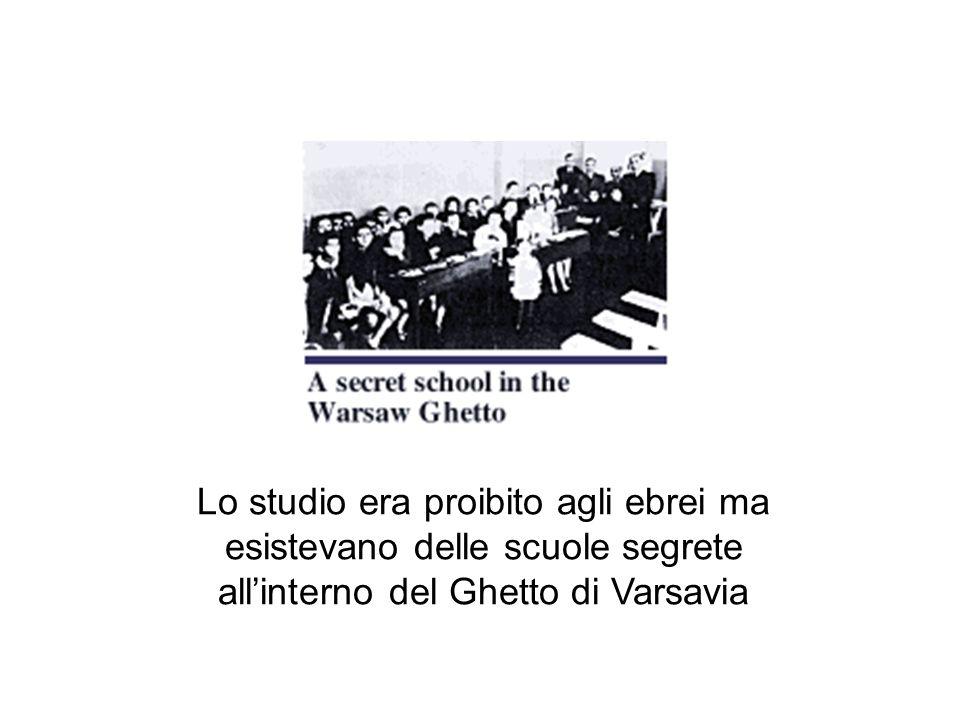 Lo studio era proibito agli ebrei ma esistevano delle scuole segrete all'interno del Ghetto di Varsavia