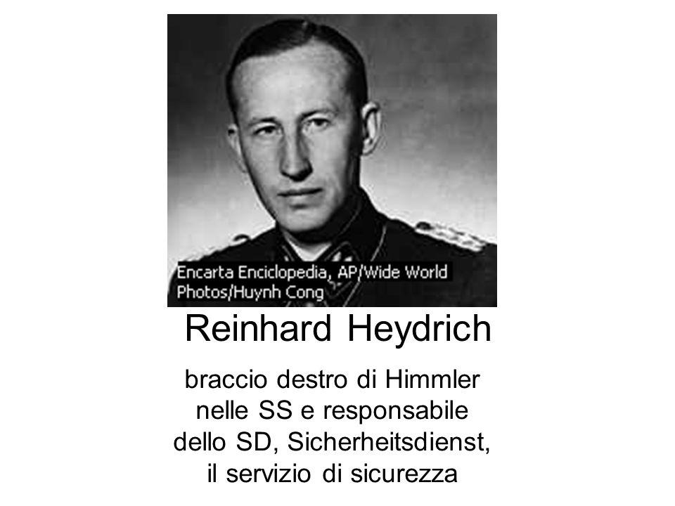 braccio destro di Himmler nelle SS e responsabile dello SD, Sicherheitsdienst, il servizio di sicurezza Reinhard Heydrich