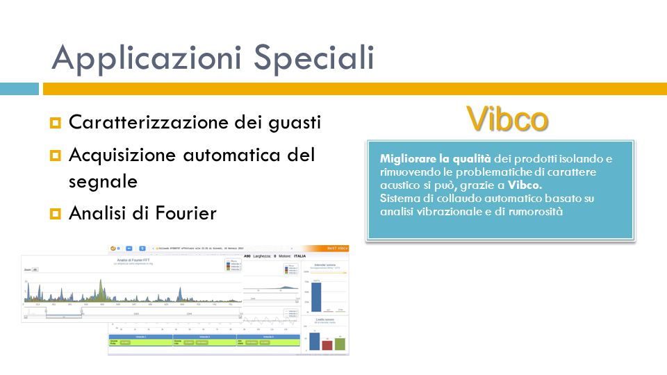 Applicazioni Speciali Migliorare la qualità dei prodotti isolando e rimuovendo le problematiche di carattere acustico si può, grazie a Vibco. Sistema