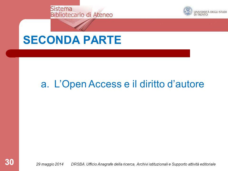 30 SECONDA PARTE a.L'Open Access e il diritto d'autore 29 maggio 2014 30 DRSBA.