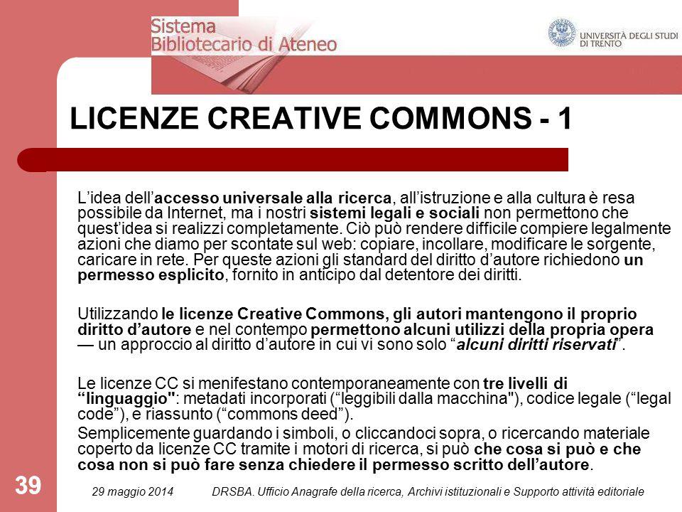 39 LICENZE CREATIVE COMMONS - 1 L'idea dell'accesso universale alla ricerca, all'istruzione e alla cultura è resa possibile da Internet, ma i nostri sistemi legali e sociali non permettono che quest'idea si realizzi completamente.