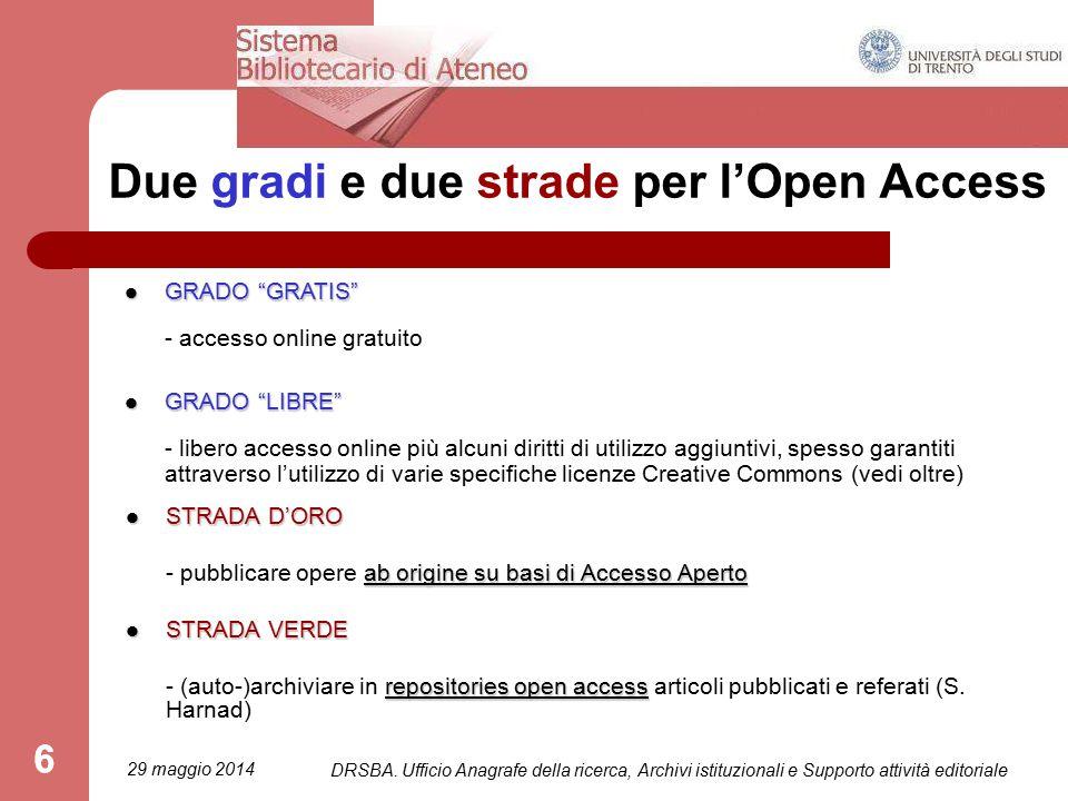 6 Due gradi e due strade per l'Open Access STRADA D'ORO STRADA D'ORO ab origine su basi di Accesso Aperto - pubblicare opere ab origine su basi di Accesso Aperto STRADA VERDE STRADA VERDE repositories open access - (auto-)archiviare in repositories open access articoli pubblicati e referati (S.