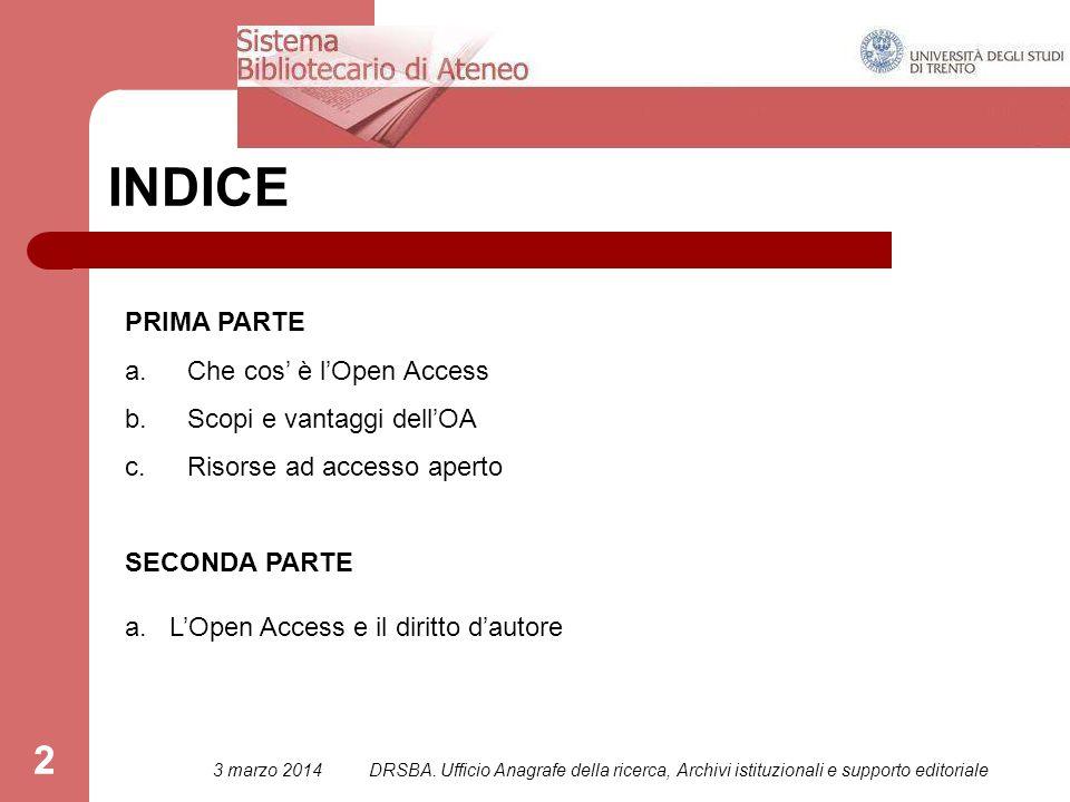 2 INDICE PRIMA PARTE a.Che cos' è l'Open Access b.Scopi e vantaggi dell'OA c.Risorse ad accesso aperto SECONDA PARTE a.