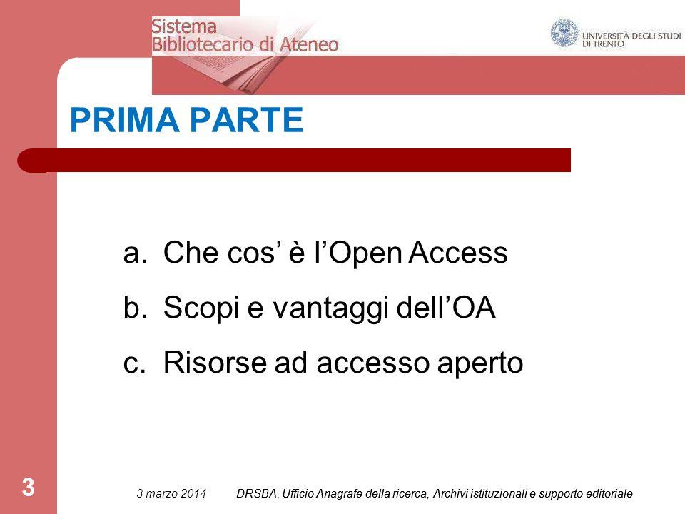 3 PRIMA PARTE a.Che cos' è l'Open Access b.Scopi e vantaggi dell'OA c.Risorse ad accesso aperto 3 marzo 2014DRSBA.