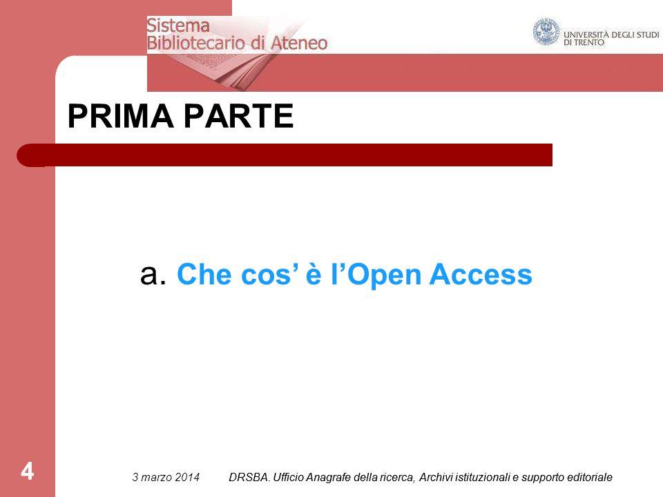 4 PRIMA PARTE a. Che cos' è l'Open Access 3 marzo 2014DRSBA.