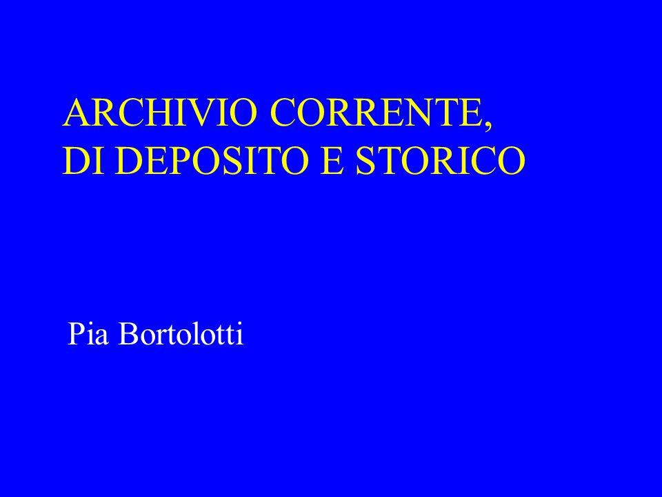 Pia Bortolotti ARCHIVIO CORRENTE, DI DEPOSITO E STORICO