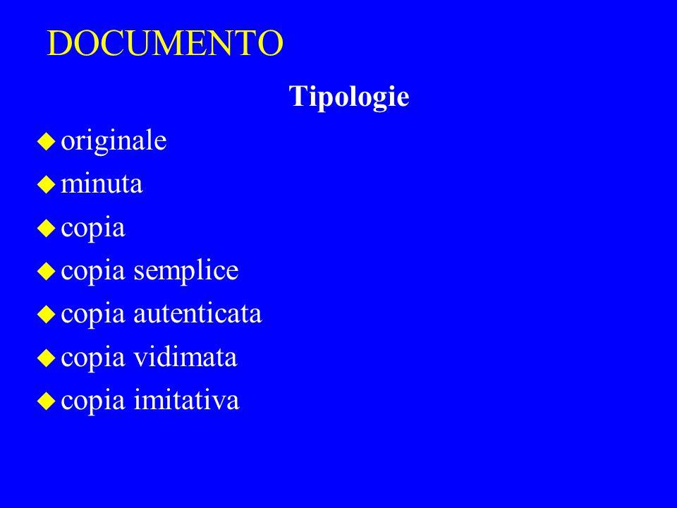 DOCUMENTO Tipologie u originale u minuta u copia u copia semplice u copia autenticata u copia vidimata u copia imitativa