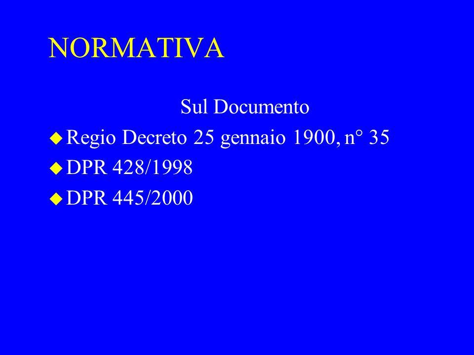 NORMATIVA Sul Documento u Regio Decreto 25 gennaio 1900, n° 35 u DPR 428/1998 u DPR 445/2000