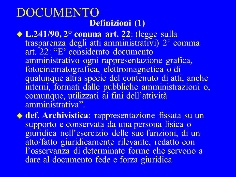 """DOCUMENTO Definizioni (1) u L.241/90, 2° comma art. 22: (legge sulla trasparenza degli atti amministrativi) 2° comma art. 22: """"E' considerato document"""