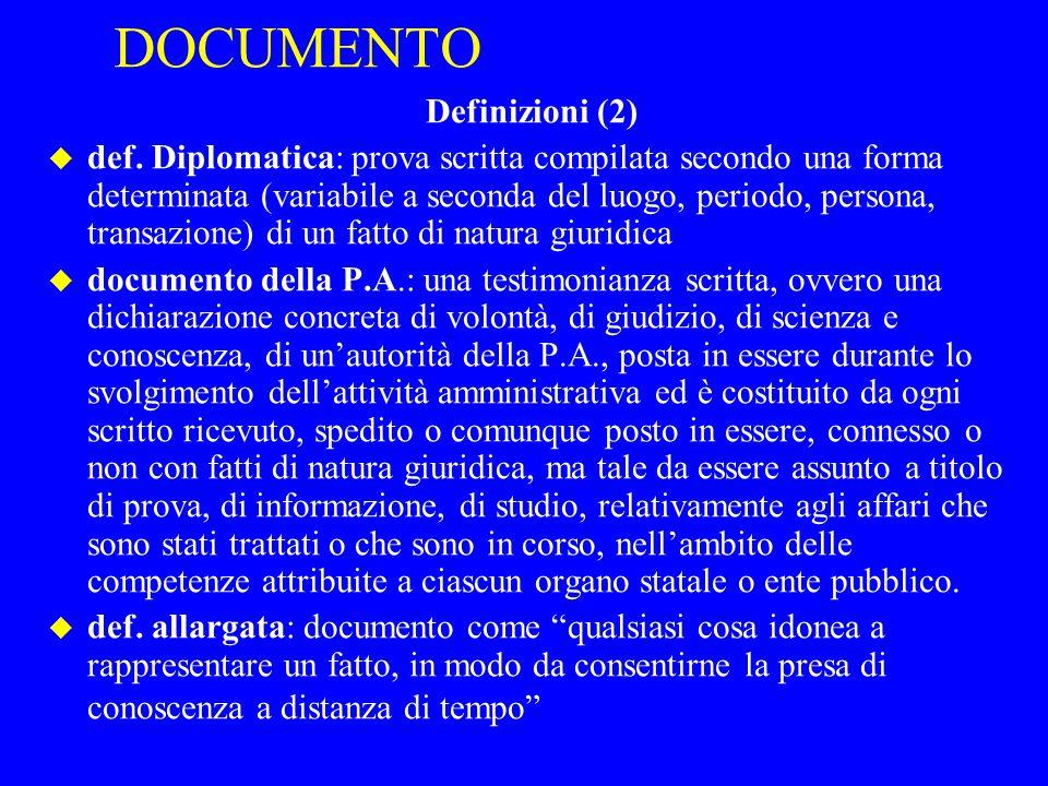 DOCUMENTO Definizioni (2) u def. Diplomatica: prova scritta compilata secondo una forma determinata (variabile a seconda del luogo, periodo, persona,