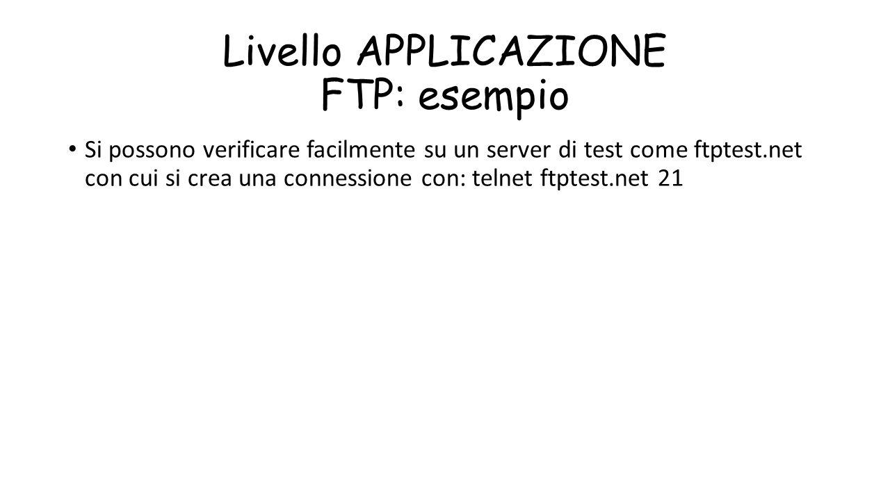 Livello APPLICAZIONE FTP: esempio Si possono verificare facilmente su un server di test come ftptest.net con cui si crea una connessione con: telnet f