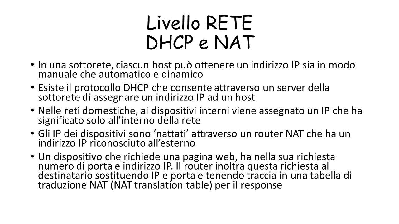 Livello RETE DHCP e NAT In una sottorete, ciascun host può ottenere un indirizzo IP sia in modo manuale che automatico e dinamico Esiste il protocollo