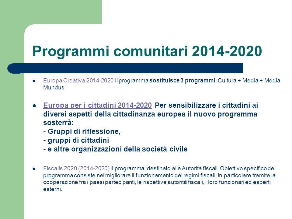 Programmi comunitari 2014-2020 Europa Creativa 2014-2020 Il programma sostituisce 3 programmi: Cultura + Media + Media Mundus Europa Creativa 2014-202