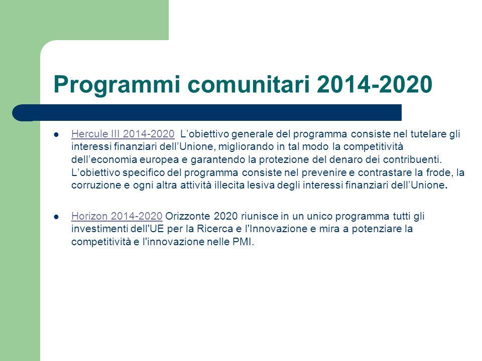 Programmi comunitari 2014-2020 Hercule III 2014-2020 L'obiettivo generale del programma consiste nel tutelare gli interessi finanziari dell'Unione, migliorando in tal modo la competitività dell'economia europea e garantendo la protezione del denaro dei contribuenti.