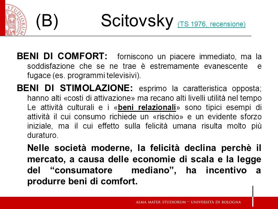 (B) Scitovsky (TS 1976, recensione) (TS 1976, recensione) BENI DI COMFORT: forniscono un piacere immediato, ma la soddisfazione che se ne trae è estremamente evanescente e fugace (es.