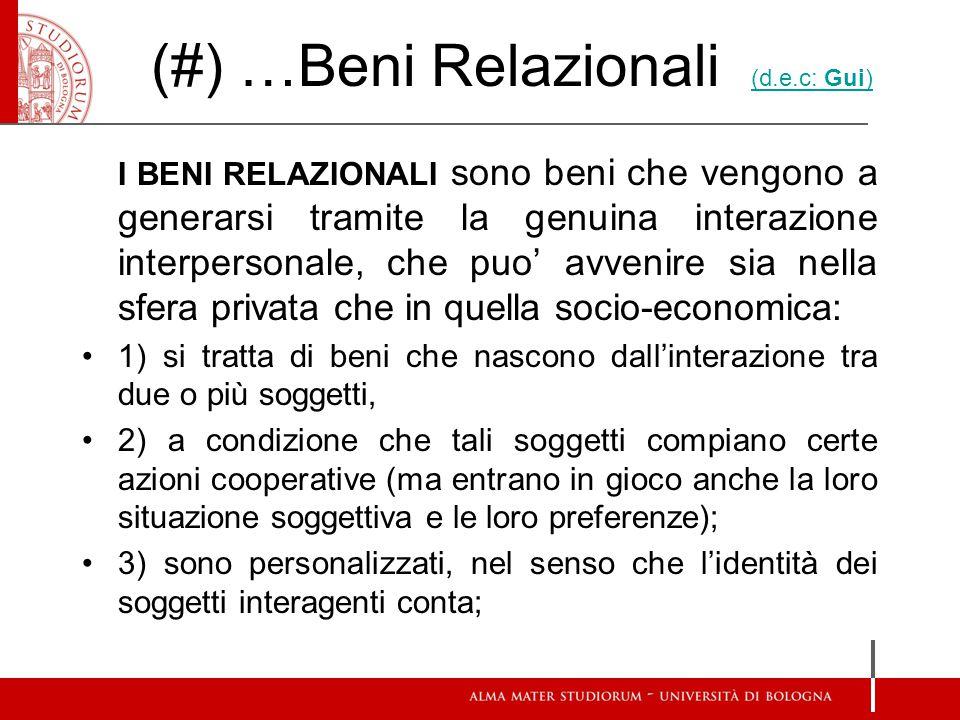 (#) …Beni Relazionali (d.e.c: Gui) (d.e.c: Gui) I BENI RELAZIONALI sono beni che vengono a generarsi tramite la genuina interazione interpersonale, ch