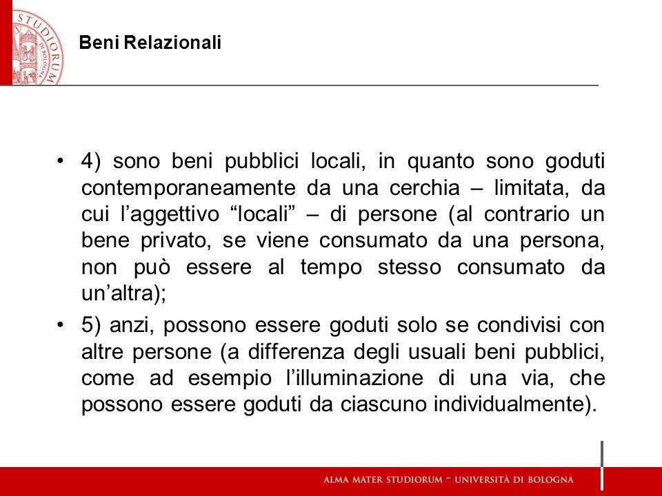 """Beni Relazionali 4) sono beni pubblici locali, in quanto sono goduti contemporaneamente da una cerchia – limitata, da cui l'aggettivo """"locali"""" – di pe"""