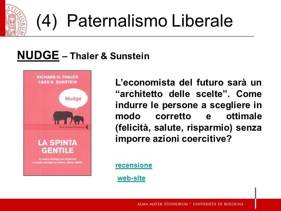 (4) Paternalismo Liberale NUDGE – Thaler & Sunstein L'economista del futuro sarà un architetto delle scelte .