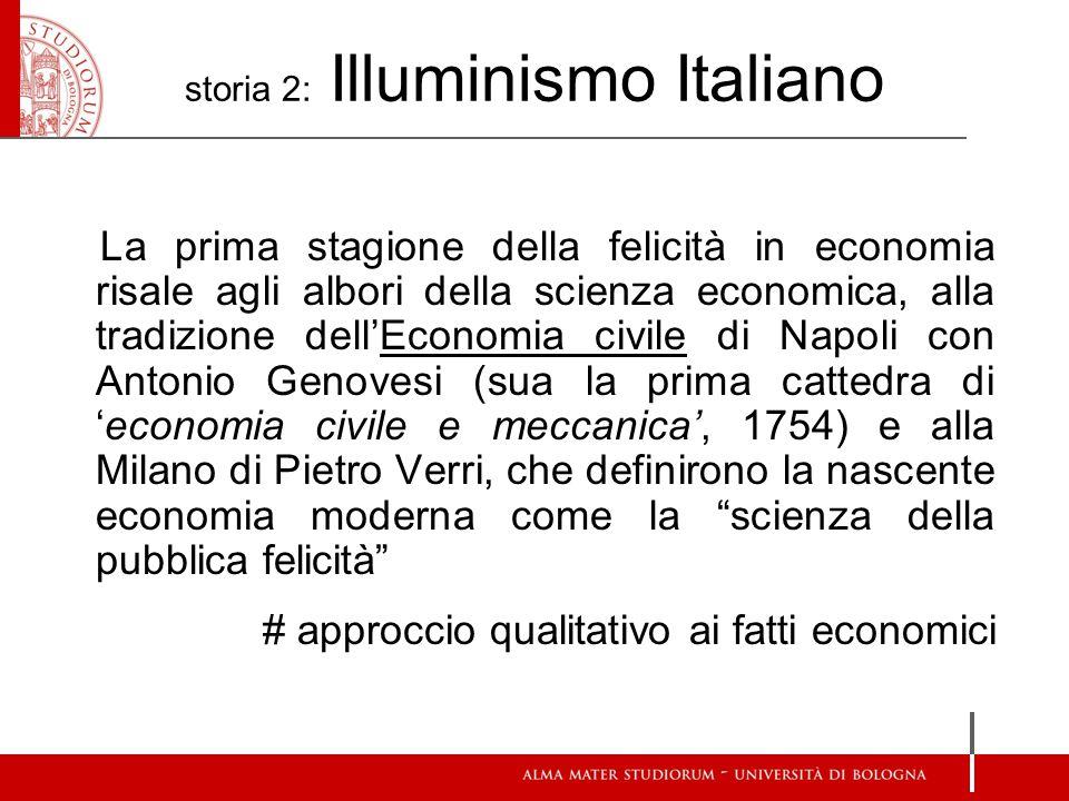 storia 2: Illuminismo Italiano La prima stagione della felicità in economia risale agli albori della scienza economica, alla tradizione dell'Economia