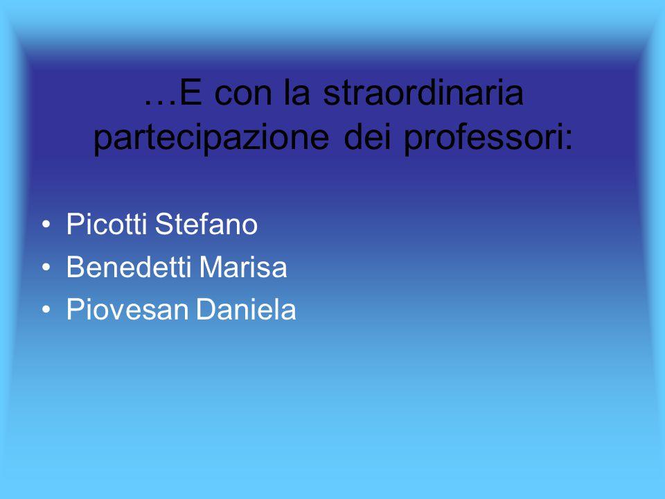…E con la straordinaria partecipazione dei professori: Picotti Stefano Benedetti Marisa Piovesan Daniela