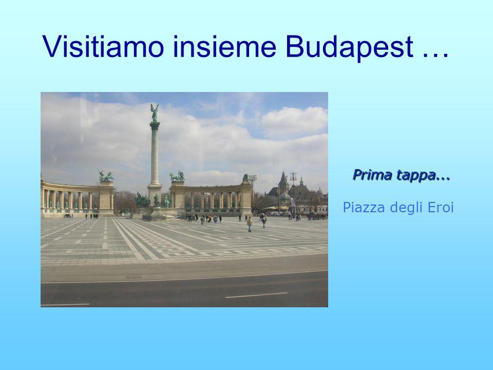 Visitiamo insieme Budapest … Prima tappa... Prima tappa... Piazza degli Eroi