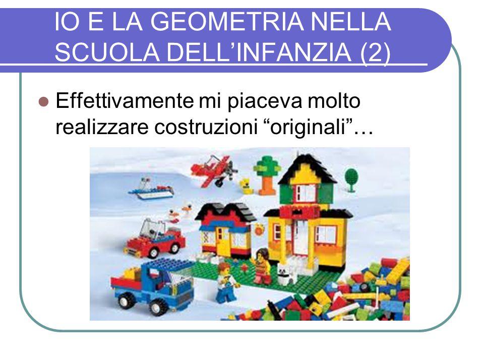 """IO E LA GEOMETRIA NELLA SCUOLA DELL'INFANZIA (2) Effettivamente mi piaceva molto realizzare costruzioni """"originali""""…"""