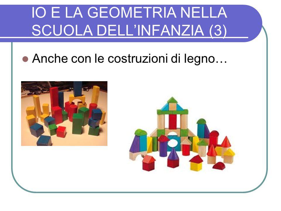 IO E LA GEOMETRIA NELLA SCUOLA DELL'INFANZIA (3) Anche con le costruzioni di legno…