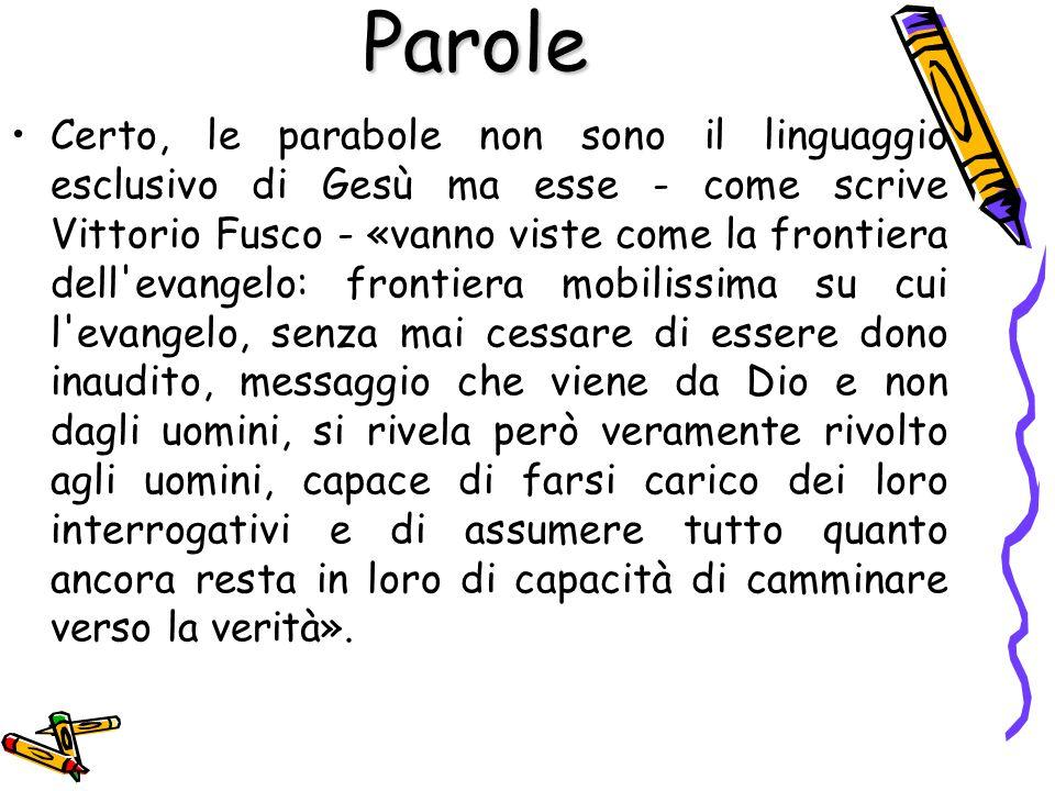 Certo, le parabole non sono il linguaggio esclusivo di Gesù ma esse - come scrive Vittorio Fusco - «vanno viste come la frontiera dell'evangelo: front