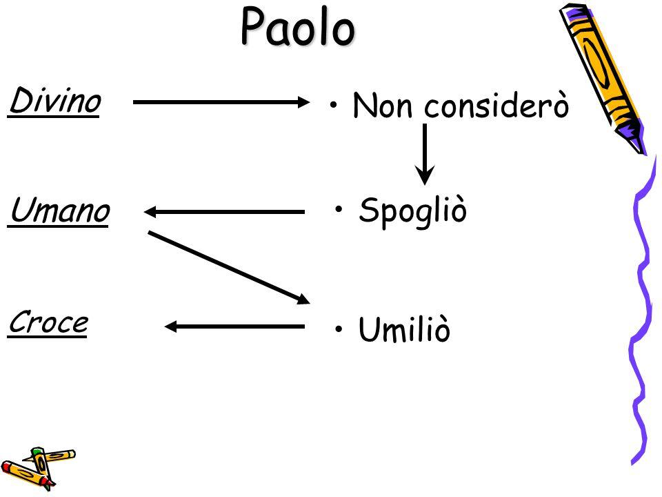 Paolo Non considerò Divino UmanoSpogliò Umiliò Croce
