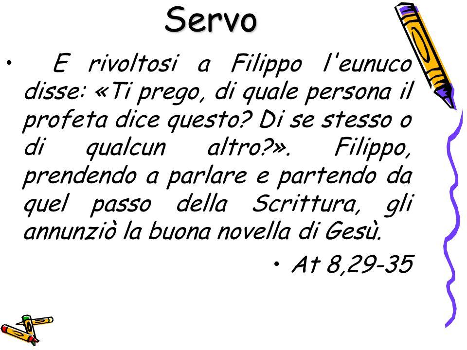 E rivoltosi a Filippo l'eunuco disse: «Ti prego, di quale persona il profeta dice questo? Di se stesso o di qualcun altro?». Filippo, prendendo a parl