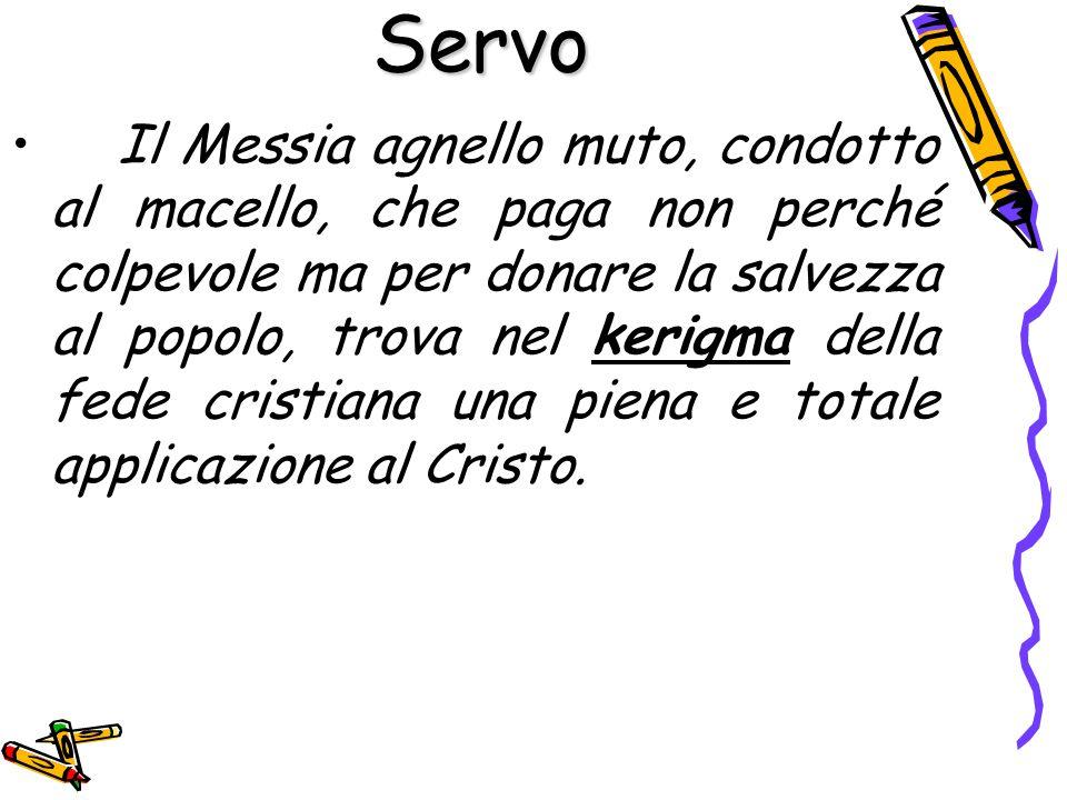 Il Messia agnello muto, condotto al macello, che paga non perché colpevole ma per donare la salvezza al popolo, trova nel kerigma della fede cristiana