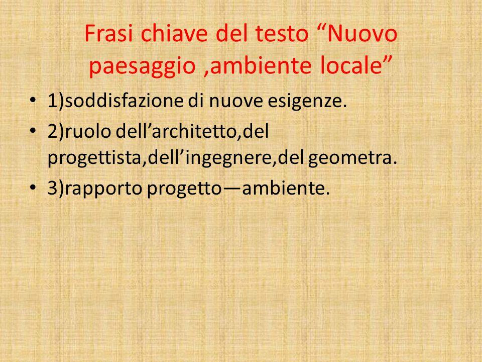 """Frasi chiave del testo """"Nuovo paesaggio,ambiente locale"""" 1)soddisfazione di nuove esigenze. 2)ruolo dell'architetto,del progettista,dell'ingegnere,del"""