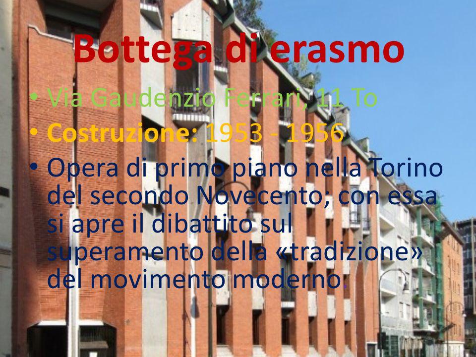 Bottega di erasmo Via Gaudenzio Ferrari, 11 To Costruzione: 1953 - 1956 Opera di primo piano nella Torino del secondo Novecento; con essa si apre il d