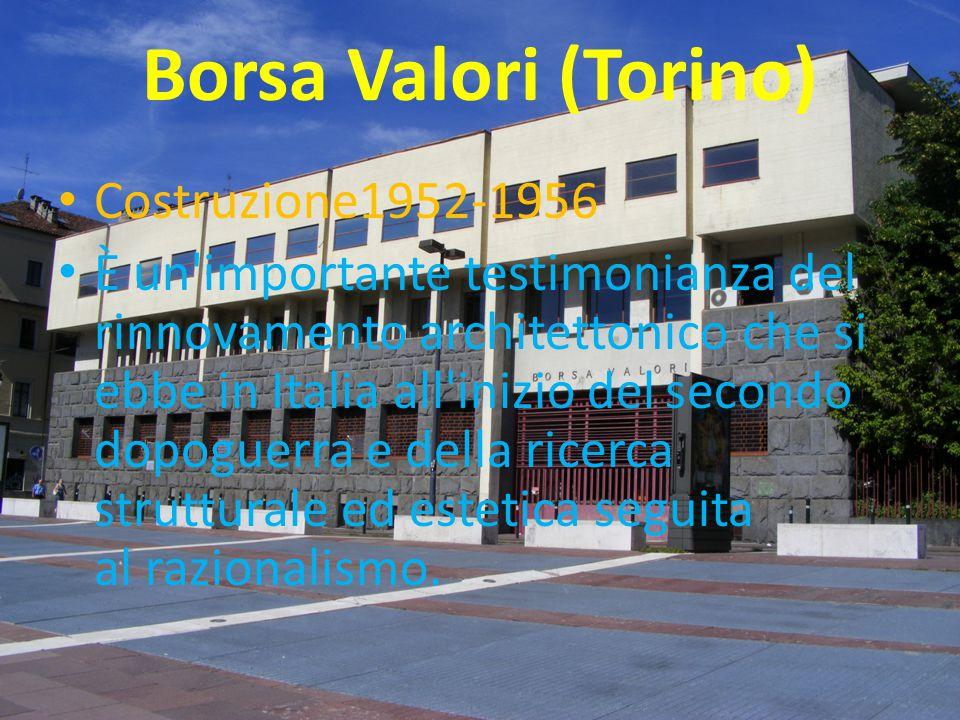 Borsa Valori (Torino) Costruzione1952-1956 È un'importante testimonianza del rinnovamento architettonico che si ebbe in Italia all'inizio del secondo