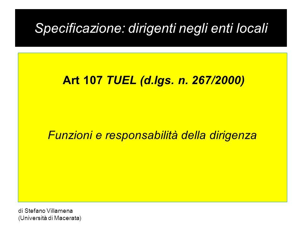 Specificazione: dirigenti negli enti locali Art 107 TUEL (d.lgs. n. 267/2000) Funzioni e responsabilità della dirigenza di Stefano Villamena (Universi
