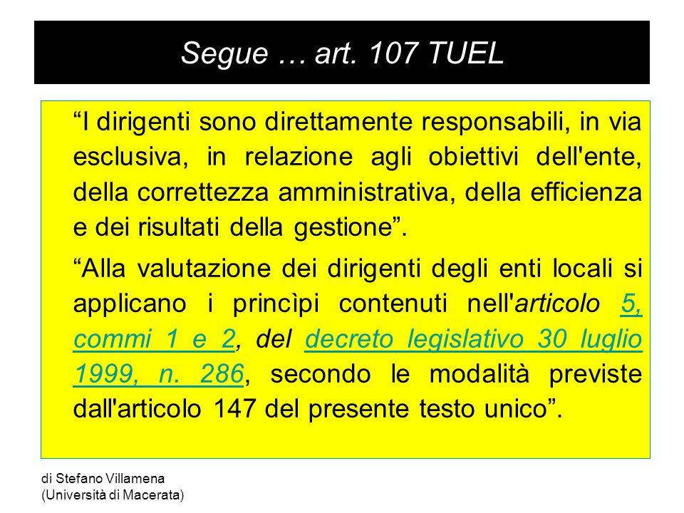 """Segue … art. 107 TUEL """"I dirigenti sono direttamente responsabili, in via esclusiva, in relazione agli obiettivi dell'ente, della correttezza amminist"""