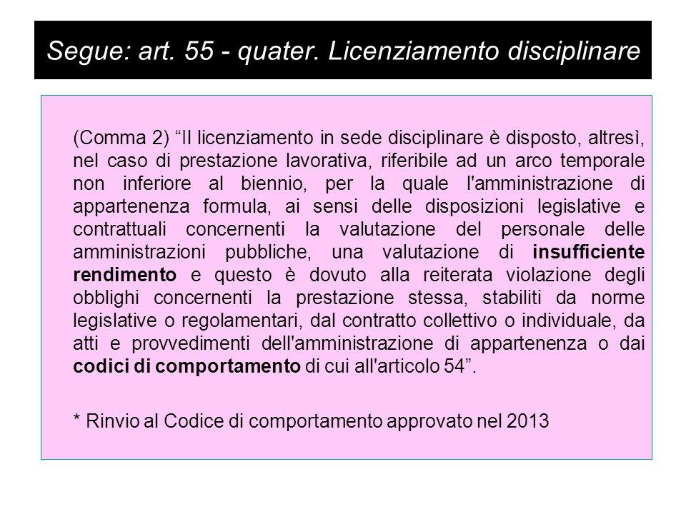 """Segue: art. 55 - quater. Licenziamento disciplinare (Comma 2) """"Il licenziamento in sede disciplinare è disposto, altresì, nel caso di prestazione lavo"""