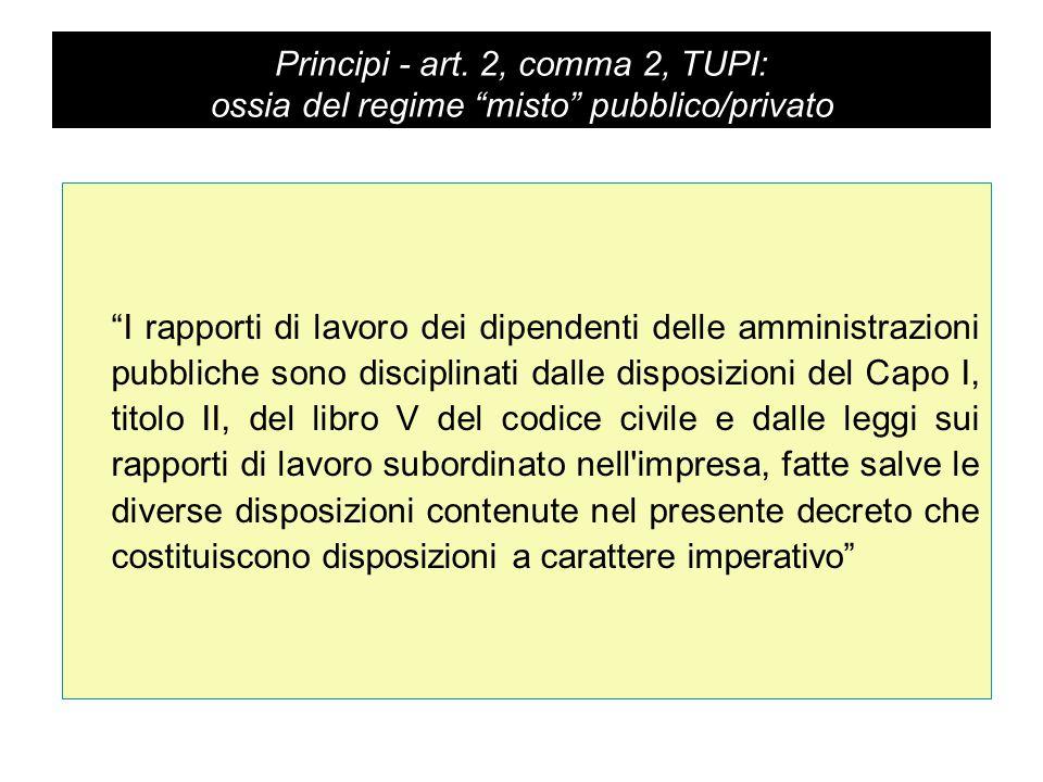 """Principi - art. 2, comma 2, TUPI: ossia del regime """"misto"""" pubblico/privato """"I rapporti di lavoro dei dipendenti delle amministrazioni pubbliche sono"""